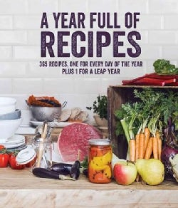 A Year Full of Recipes: 365 Recipes, One for Every Day of the Year Plus 1 for a Leap Year (Hardcover)