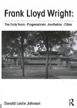 Frank Lloyd Wright: The Early Years: Progressivism: Aesthetics: Cities (Hardcover)