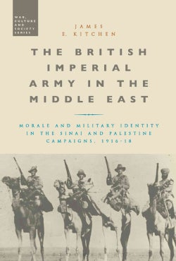 The British Imperial Army in the Middle East: Morale and Military Identity in the Sinai and Palestine Campaigns, ... (Hardcover)
