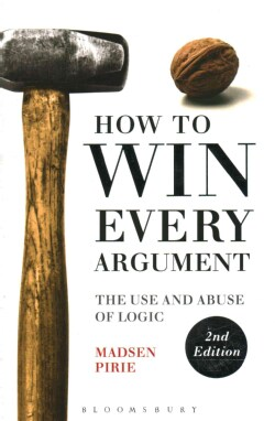 How to Win Every Argument: The Use and Abuse of Logic (Paperback)