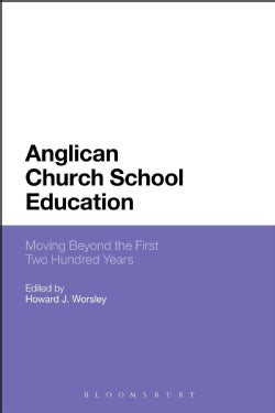 Anglican Church School Education: Moving Beyond the First Two Hundred Years (Paperback)