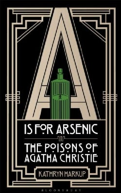 A Is for Arsenic: The Poisons of Agatha Christie (Paperback)