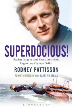 Superdocious!: Racing Insights and Revelations from Legendary Olympic Sailor Rodney Pattisson (Hardcover)