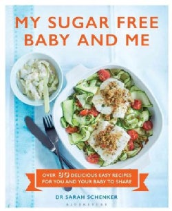 My Sugar Free Baby and Me: Over 80 Delicious Easy Recipes for You and Your Baby to Share (Hardcover)
