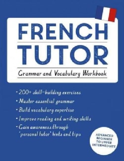 French Tutor: Grammar and Vocabulary Workbook: Advanced Beginner to Upper Intermediate Course (Paperback)