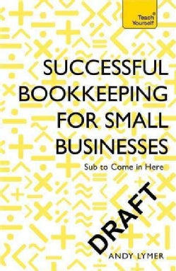 Teach Yourself Successful Bookkeeping for Small Businesses: Simple Steps to Becoming a Confident Bookkeeper (Paperback)
