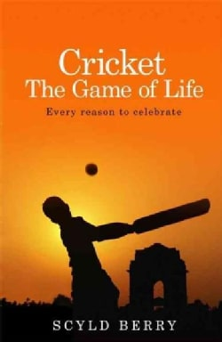 Cricket: The Game of Life: Every Reason to Celebrate (Hardcover)