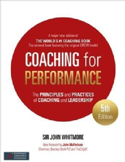 Coaching for Performance: The Principles and Practice of Coaching and Leadership 25th Anniversary Edition (Paperback)