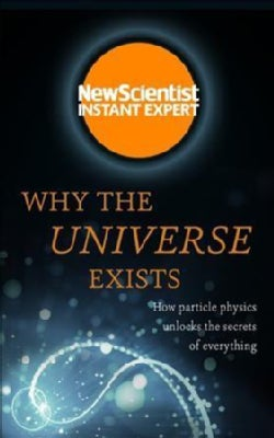 Why the Universe Exists: How Particle Physics Unlocks the Secrets of Everything (Paperback)