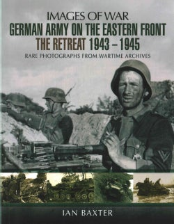 German Army on the Eastern Front: The Retreat 1943-1945 (Paperback)