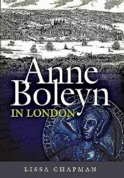 Anne Boleyn in London (Hardcover)