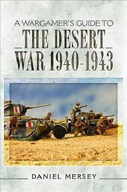 A Wargamer's Guide to the Desert War 1940 - 1943 (Paperback)