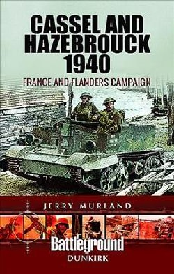 Cassel and Hazebrouck 1940: France and Flanders Campaign (Paperback)