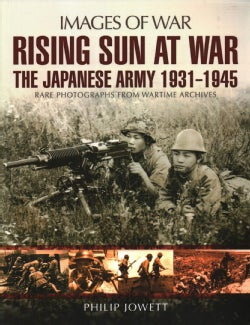 Rising Sun at War: The Japanese Army 1931-1945: Rare Photographs from Wartime Archives (Paperback)