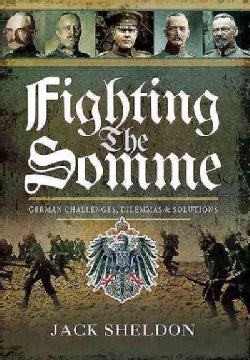 Fighting the Somme: German Challenges, Dilemmas and Solutions (Hardcover)