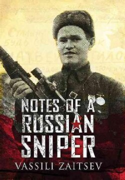 Notes of a Russian Sniper: Vassili Zaitsev and the Battle of Stalingrad (Paperback)