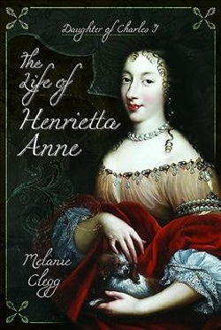 The Life of Henrietta Anne: Daughter of Charles I (Hardcover)