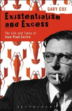 Existentialism and Excess: The Life and Times of Jean-Paul Sartre (Hardcover)