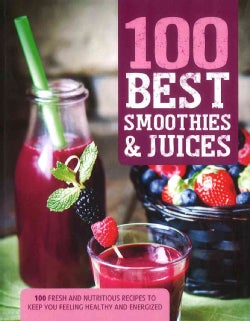 100 Best Smoothies & Juices: 100 Fresh and Nutritious Recipes to Keep You Feeling Healthy and Energized (Paperback)