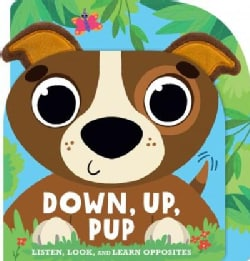 Down, Up, Pup: Listen, Look, and Learn Opposites (Board book)