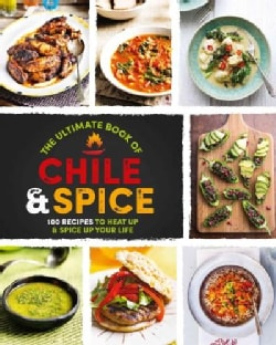 The Ultimate Book of Chile & Spice: 100 Recipes to Heat Up & Spice Up Your Life (Hardcover)
