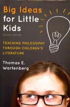 Big Ideas for Little Kids: Teaching Philosophy through Children's Literature (Paperback)