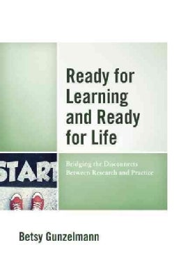 Ready for Learning and Ready for Life: Bridging the Disconnects Between Research and Practice (Paperback)