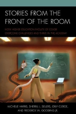 Stories from the Front of the Room: How Higher Education Faculty of Color Overcome Challenges and Thrive in the A... (Paperback)