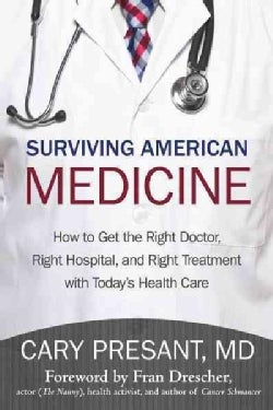 Surviving American Medicine: How to Get the Right Doctor, Right Hospital, and Right Treatment With Today's He... (Hardcover)