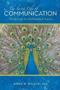 The Secret Life of Communication: Opening to Unlimited Love (Hardcover)