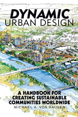 Dynamic Urban Design: A Handbook for Creating Sustainable Communities Worldwide (Paperback)