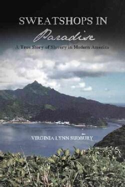 Sweatshops in Paradise: A True Story of Slavery in Modern America (Hardcover)