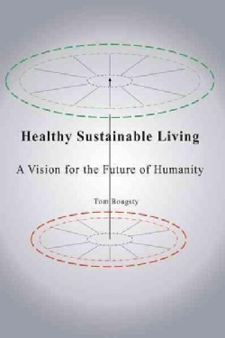 Healthy Sustainable Living: A Vision for the Future of Humanity (Paperback)