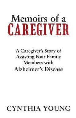 Memoirs of a Caregiver: A Caregiver?s Story of Assisting Four Family Members With Alzheimer?s Disease (Hardcover)