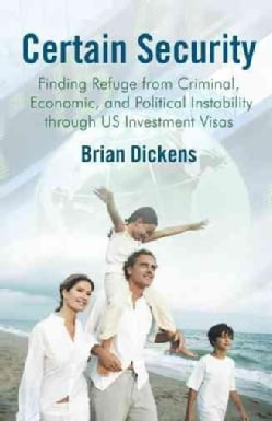 Certain Security: Finding Refuge from Criminal, Economic, and Political Instability Through Us Investment Visas (Hardcover)