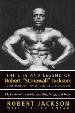 The Life and Legend of Robert Stonewall Jackson: Body Builder, Wrestler, and Survivor - My Battle With the Vietna... (Hardcover)