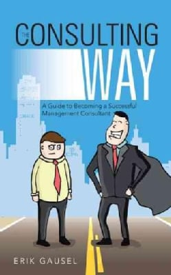 The Consulting Way: A Guide to Becoming a Successful Management Consultant (Paperback)