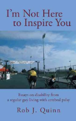 I'm Not Here to Inspire You: Essays on Disability from a Regular Guy Living With Cerebral Palsy (Paperback)