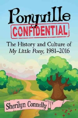 Ponyville Confidential: The History and Culture of My Little Pony, 1981–2016 (Paperback)