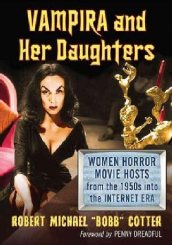 Vampira and Her Daughters: Women Horror Movie Hosts from the 1950s into the Internet Era (Paperback)