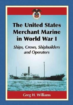 The United States Merchant Marine in World War I: Ships, Crews, Shipbuilders and Operators (Paperback)
