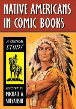 Native Americans in Comic Books: A Critical Study (Paperback)