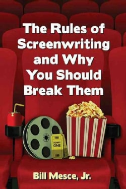 The Rules of Screenwriting and Why You Should Break Them (Paperback)