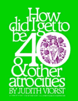 How Did I Get to Be 40 and Other Atrocities (Paperback)