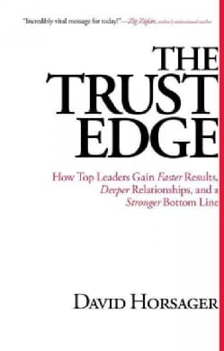 The Trust Edge: How Top Leaders Gain Faster Results, Deeper Relationships, and a Stronger Bottom Line (Hardcover)