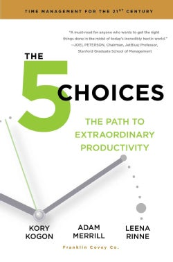 The 5 Choices: The Path to Extraordinary Productivity (Hardcover)
