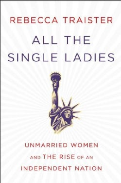 All the Single Ladies: Unmarried Women and the Rise of an Independent Nation (Hardcover)