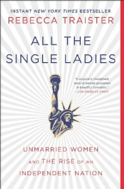 All the Single Ladies: Unmarried Women and the Rise of an Independent Nation (Paperback)