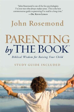 Parenting by the Book: Biblical Wisdom for Raising Your Child (Paperback)