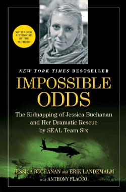 Impossible Odds: The Kidnapping of Jessica Buchanan and Her Dramatic Rescue by SEAL Team Six (Paperback)